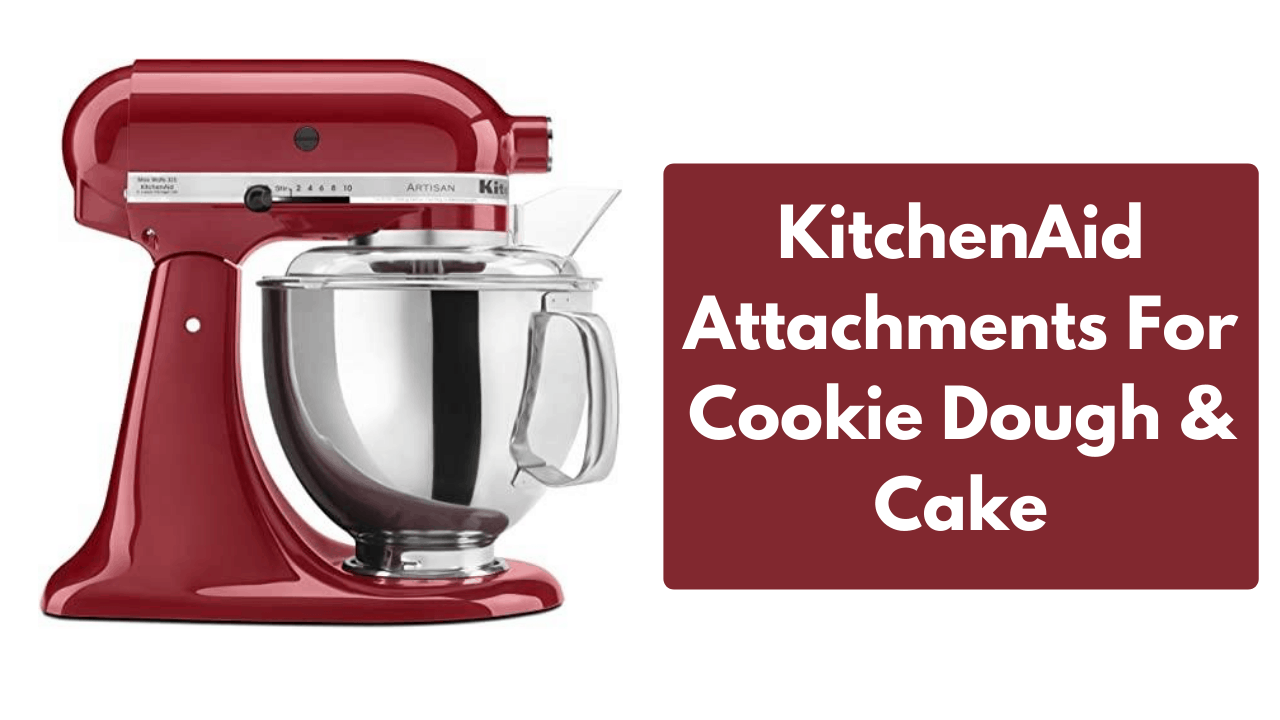 What KitchenAid Attachments Are Used for Cookie Dough ...